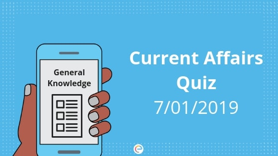 Today's GK & Current Affairs Quiz for January 7, 2019