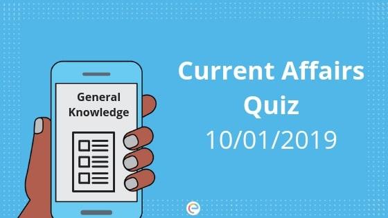 Current Affairs Quiz 10-01-2019-Embibe