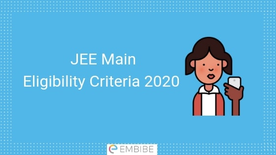 JEE Main 2020 Eligibility Criteria – Check No of Attempts, Age Limit, Qualification, Droppers Eligibility Here
