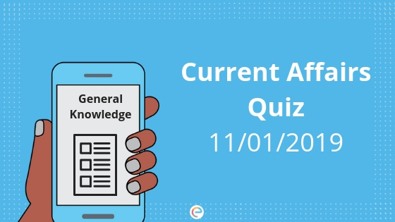 Today's GK & Current Affairs Quiz For January 11, 2019