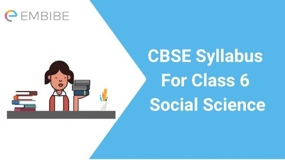 CBSE Syllabus For Class 6 Social Science 2020