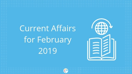 Current Affairs February 2019 | Stay Updated On Current