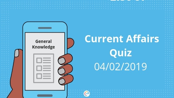 Current Affairs Quiz 04-02-2019-Embibe