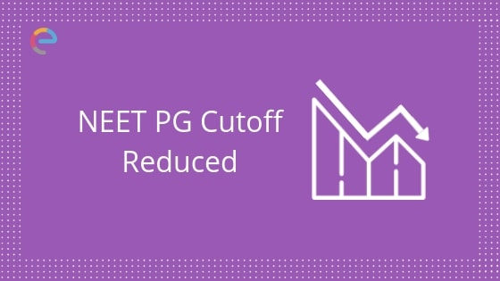 NEET PG Cut Off 2019 (Decreased) | Check Revised NEET PG 2019 Cutoff For All Categories