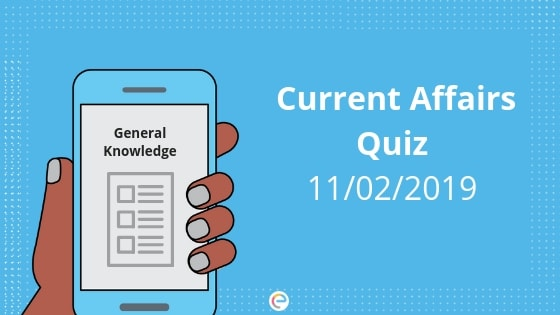 Current Affairs Quiz 11-02-2019-Embibe