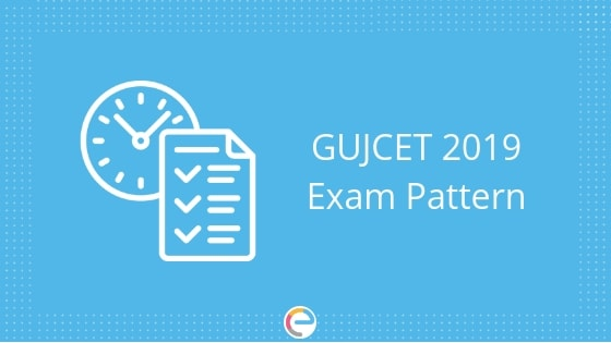 GUJCET Exam Pattern 2019: Detailed Exam Pattern, Marking Scheme, Type Of Questions & More