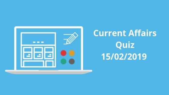Current Affairs Quiz 15-02-2019-Embibe