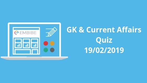 Current Affairs Quiz 19-02-2019-Embibe