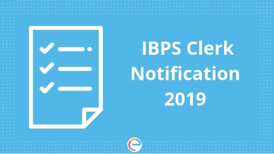 IBPS Clerk 2019 | Notification, Exam Dates, Syllabus, Salary