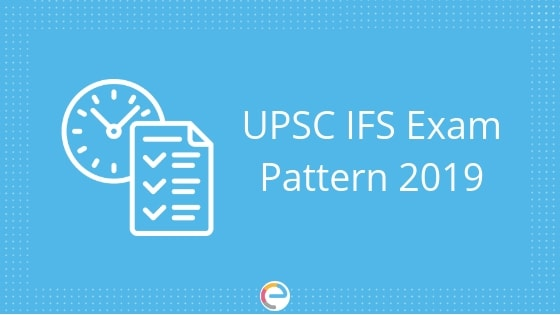 UPSC IFS Exam Pattern 2019 Check The Detailed Exam Pattern