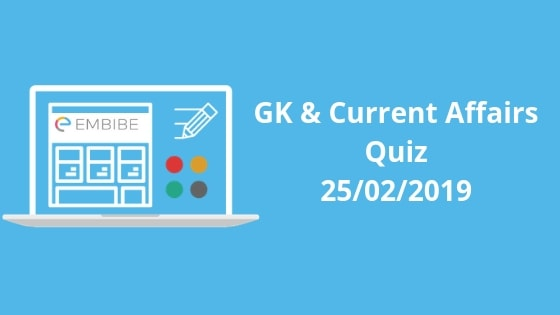 Current Affairs Quiz 25-02-2019-Embibe