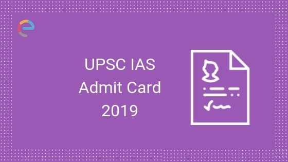 UPSC IAS Admit Card 2019 For Mains Released! Download the Hall Ticket Here