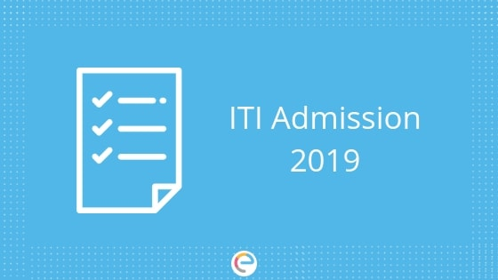 ITI Admission 2019 | Check Eligibilty, Selection Process