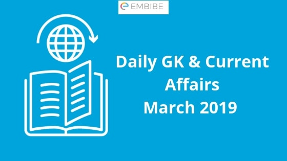 Current Affairs March 2019 | Check out the Latest Current Affairs