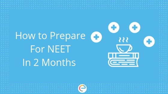 How to Prepare For NEET In 2 Months