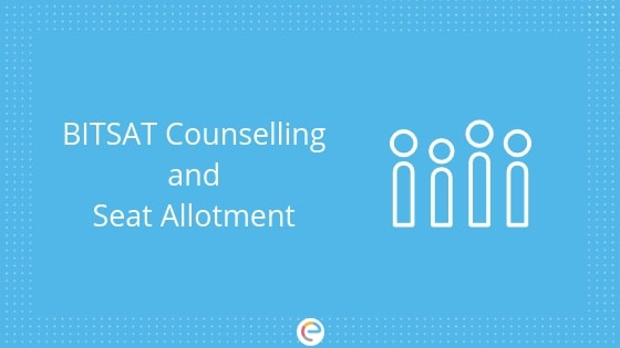 BITSAT Counselling 2019 | Seat Allotment Schedule & Procedure For All BITSAT Colleges