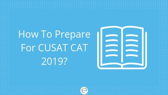 CUSAT CAT Preparation 2019: How To Prepare For CUSAT CAT 2019?