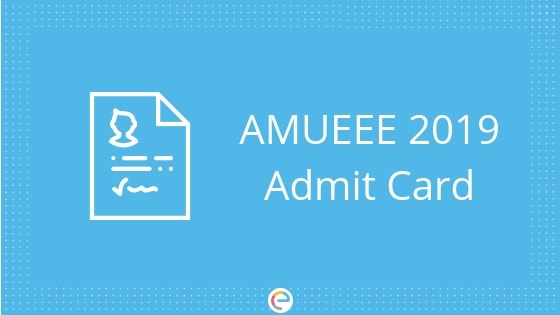 AMU Admit Card 2019 | Download AMUEEE Admit Card 2019 For