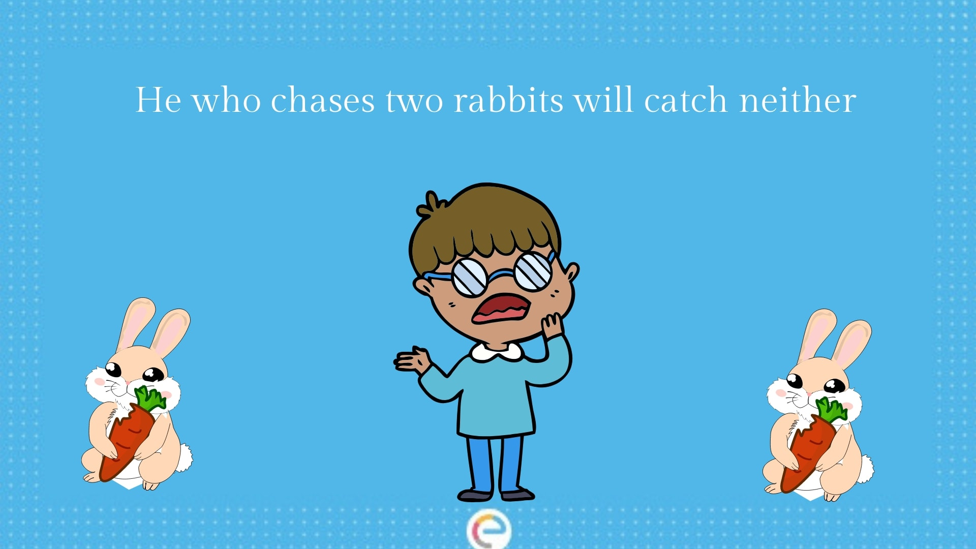 He who chases two rabbits will catch neither (1)-min