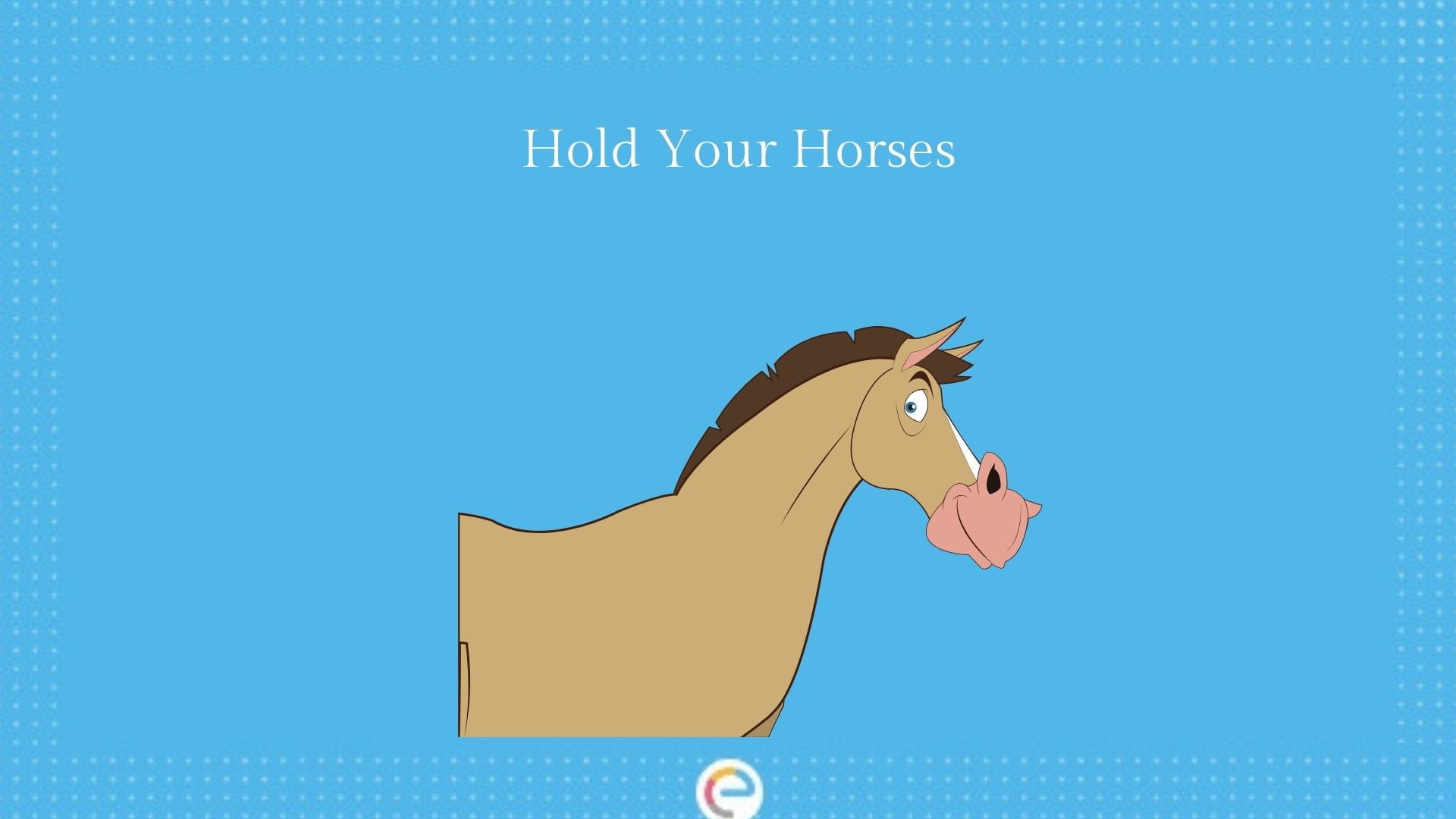 Hold your horses-min
