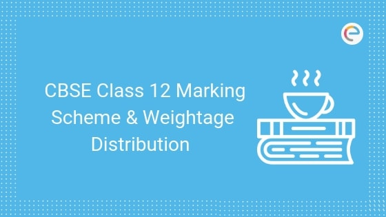 CBSE Class 12 Marking Scheme And Weightage Distribution For 2019-2020 - Check Class 12 Subject-wise Marking Scheme