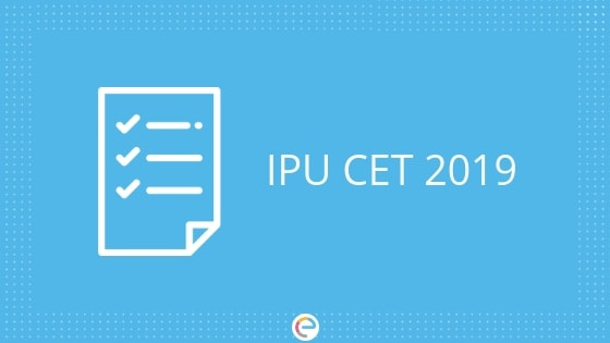 IPU CET 2019 |Check Eligibility, Application Form, Exam Date, Exam Pattern, Syllabus & More