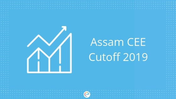 Assam CEE Cutoff 2019: Check Out Assam CEE Previous Year Cut Off Here