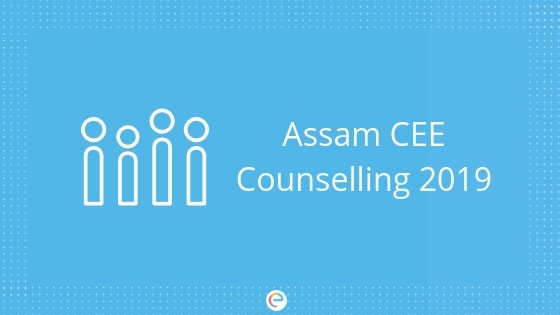 Assam CEE Counselling 2019 | Registration, Admisson Procedure, Documents Required