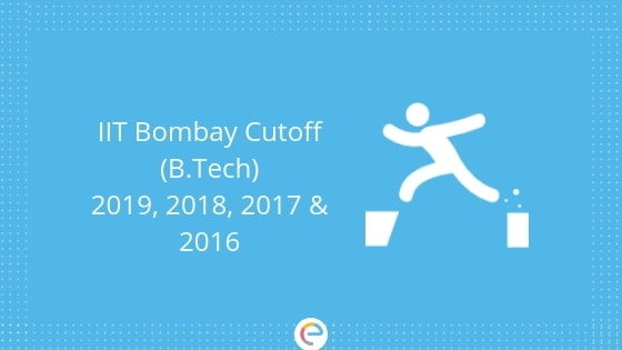 IIT Bombay Cutoff 2019 (2018, 2017 & 2016) | Check JEE Advanced IIT Bombay Cutoff For B.Tech Admission