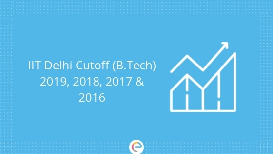 IIT Delhi Cutoff 2019: Previous Year JEE Advanced Cutoff For IIT Delhi (2018, 2017, 2016)