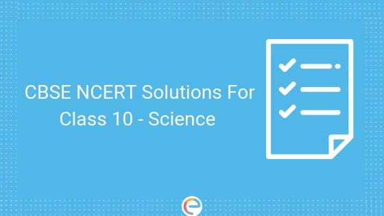 CBSE NCERT Solutions for class 10 Science