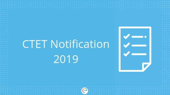 CTET Notification 2019 (December): Exam Date, Eligibility, Syllabus, Pattern