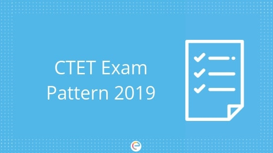 CTET Exam Pattern 2019 For Paper 1 & 2: Detailed Paper Pattern & Marking Scheme For CTET 2019