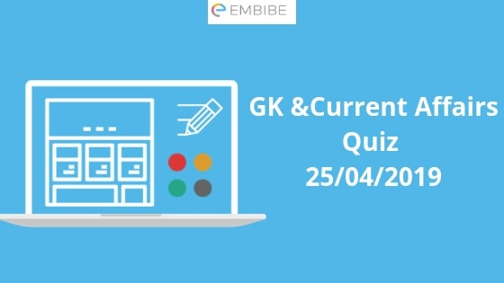 Todays GK & Current Affairs Quiz for April 25, 2019 with