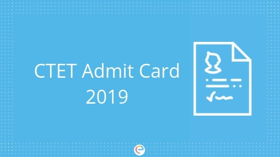 CTET Admit Card 2019: Download CBSE CTET admit card @ctet.nic.in