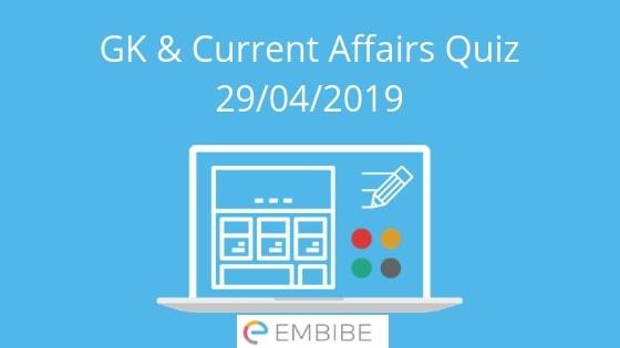 Current Affairs Quiz 29-04-2019-Embibe