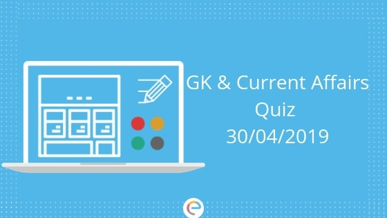 Current Affairs Quiz 30-04-2019- embibe