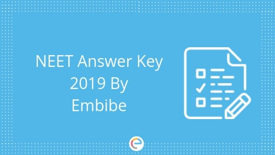 NEET Answer Key 2019 By Embibe | Download NEET 2019 Answer