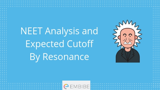 NEET 2019 Analysis and Expected Cutoff by Resonance-Available-Check Now