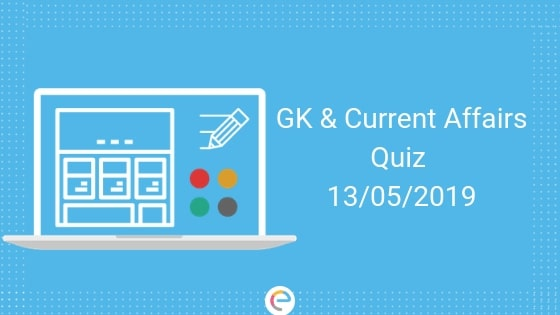 Todays GK & Current Affairs Quiz for May 13, 2019 with Questions and Answers