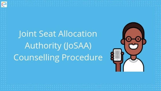 JoSAA 2019 Counselling Started|Check Eligibility, Registration, Dates, Choice Filling, Cutoffs and Seat Allotment