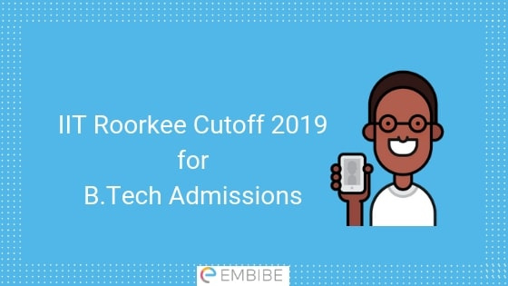IIT Roorkee Cutoff 2019 (B.Tech) | Check JEE Advanced IIT Roorkee Cutoff for B.Tech Admissions by JoSAA