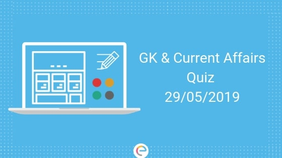 Todays GK & Current Affairs Quiz for May 29, 2019 with Questions and