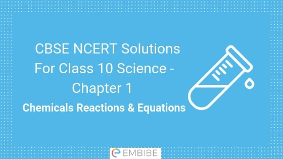 CBSE NCERT Solutions for Class 10 Science Chapter 1: Chemical Reactions & Equations (PDF)