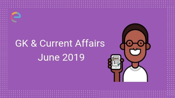 Current Affairs June 2019 - Embibe