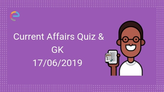 Todays GK & Current Affairs Quiz for June 17, 2019 with