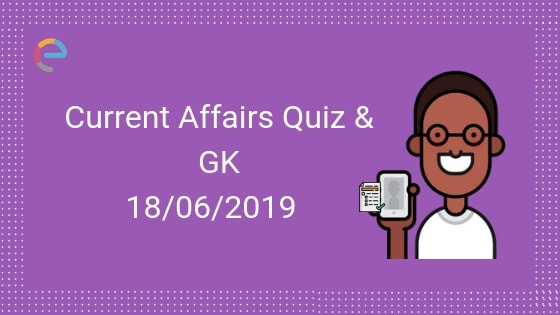 Current-Affairs-Quiz-18-06-2019-Embibe