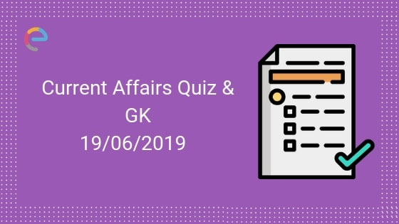 Current Affairs Quiz 19-06-2019-Embibe