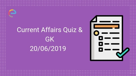 Todays GK & Current Affairs Quiz for June 20, 2019 with
