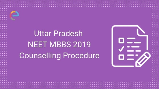 NEET MBBS Counselling Uttar Pradesh 2019: Detailed Counselling Procedure, Dates, Seats & Fee